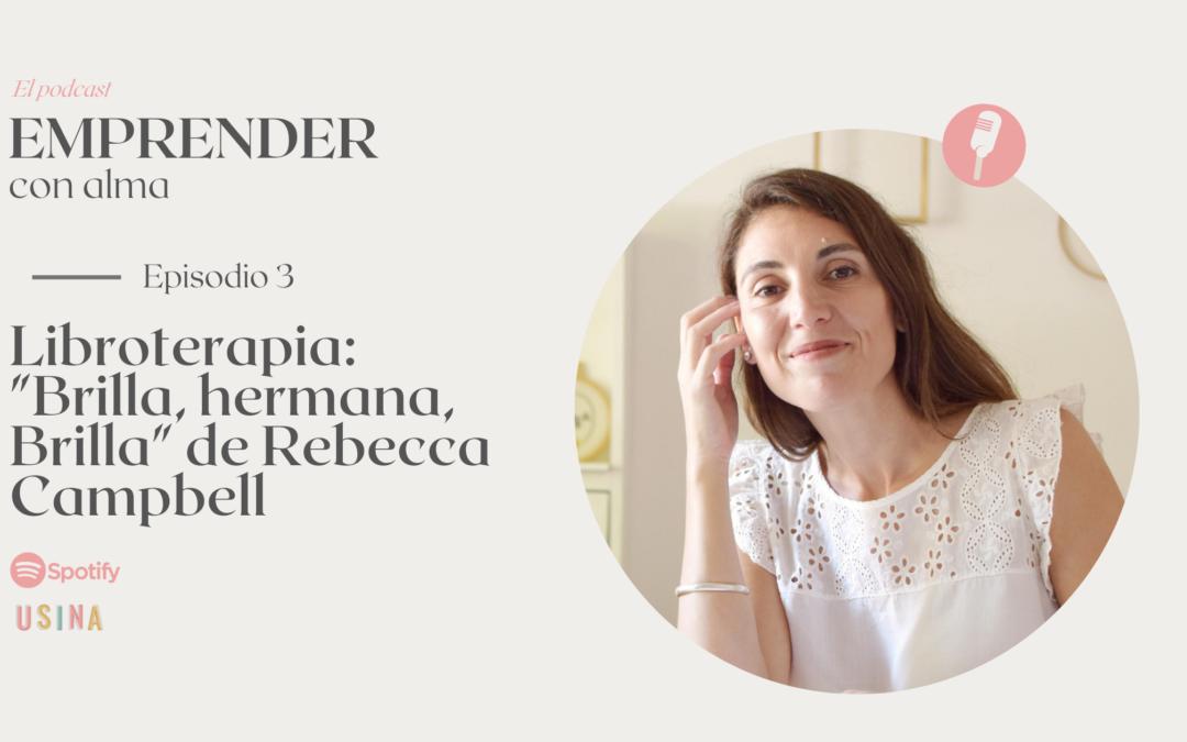 """Ep 03: Libroterapia: """"Brilla, hermana, Brilla"""" de Rebecca Campbell"""